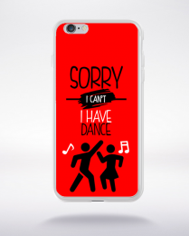 Coque sorry i can't i have dance 3 compatible iphone 6 transparent