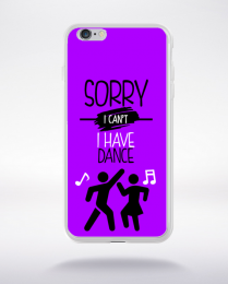 Coque sorry i can't i have dance 4 compatible iphone 6 transparent
