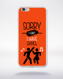 Coque sorry i can't i have dance 7 compatible iphone 6 transparent
