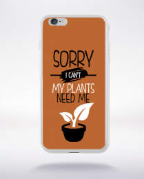 Coque sorry i can't my plants need me 6 compatible iphone 6 transparent
